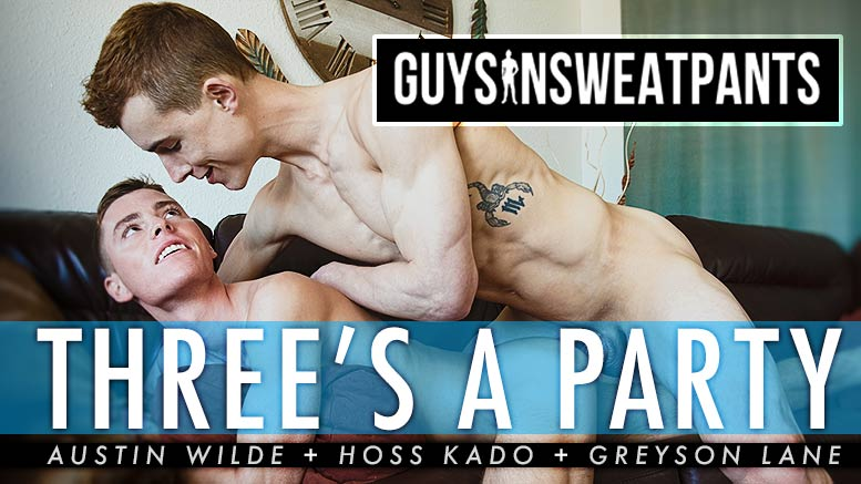 Guys In Sweatpants: Austin Wilde Fucks Hoss Kado and Greyson Lane in 'Three's A Party'
